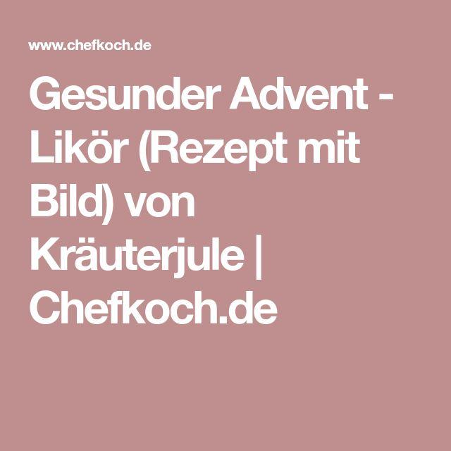 Gesunder Advent - Likör (Rezept mit Bild) von Kräuterjule | Chefkoch.de