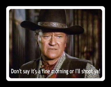 John Wayne My Fav Quote Maybe That S Where I Get It Watching