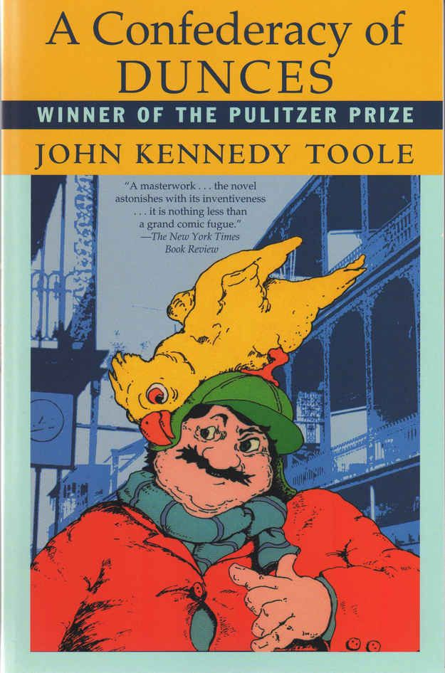 A Confederacy of Dunces , by John Kennedy Toole