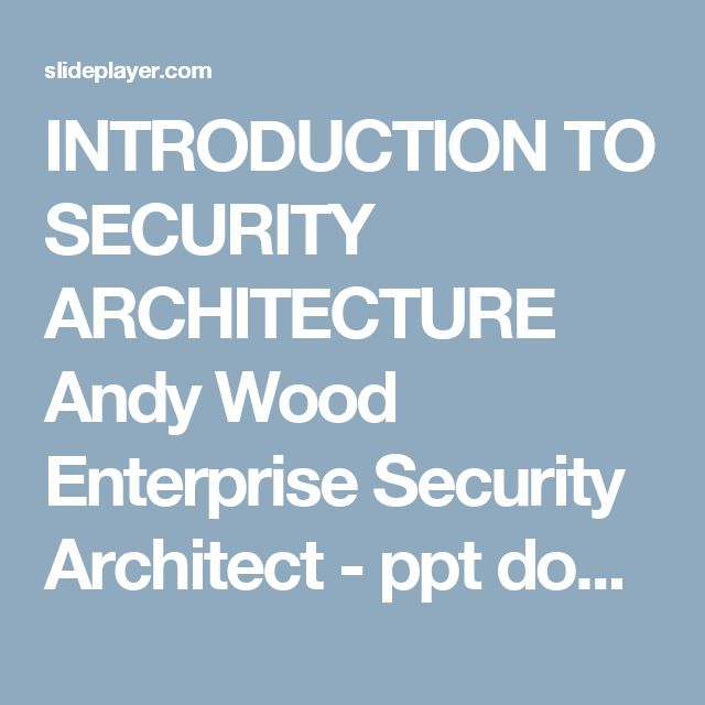 INTRODUCTION TO SECURITY ARCHITECTURE Andy Wood Enterprise Security Architect - ppt download