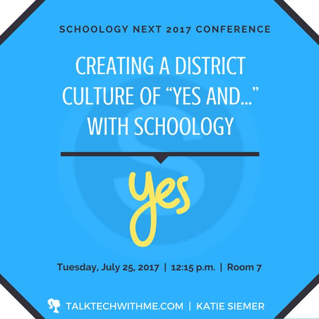 "Creating a District Culture of ""Yes And..."" With Schoology - NEXT 2017 Presentation"