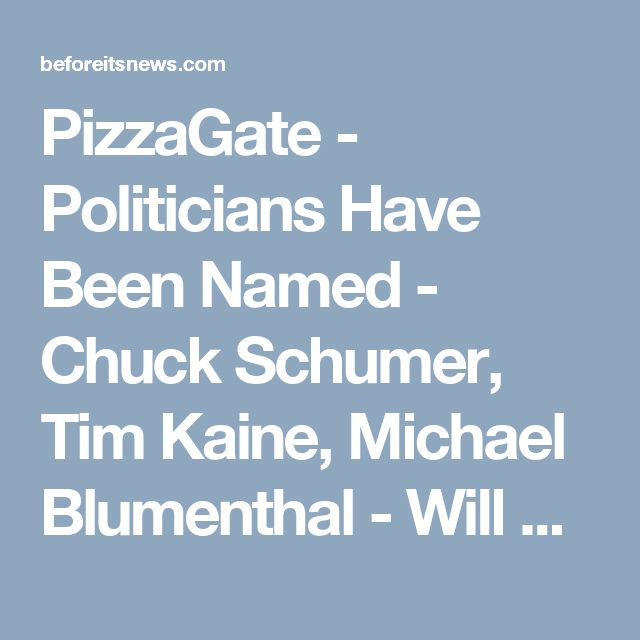 PizzaGate - Politicians Have Been Named - Chuck Schumer, Tim Kaine, Michael Blumenthal - Will Be Arrested Next Week | Power Elite