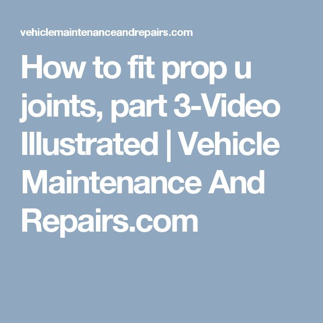 How to fit prop u joints, part 3-Video Illustrated | Vehicle Maintenance And Repairs.com