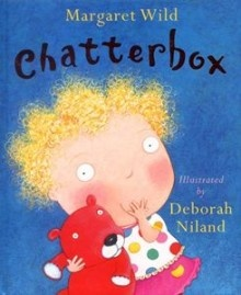 'Chatterbox' by Margaret Wild, illustrated by Deborah Niland. Published 2006 by Penguin. About a family and their youngest member, they all want her to talk.