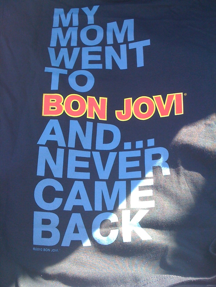 The T-shirt I bought my daughter at one of the concerts I went to.