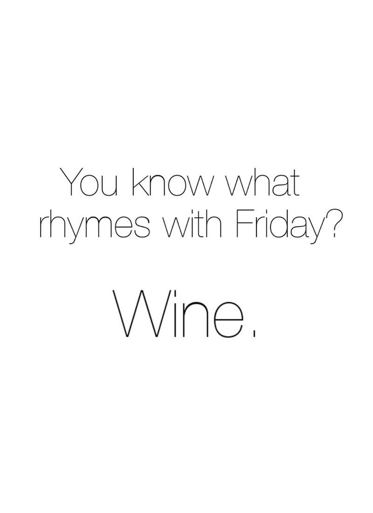 You know what rhymes with Friday? Wine. www.gracetheday.com