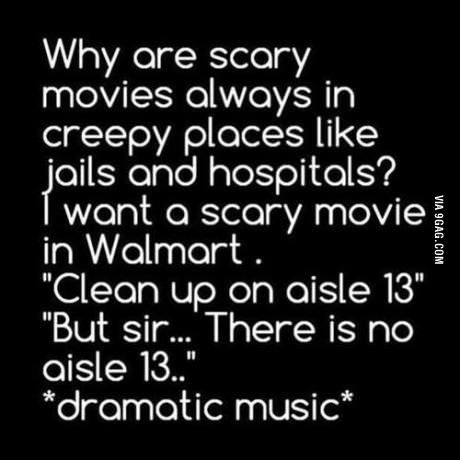 For those of us who have worked at Walmart, they know that everyday in there *is* a horror movie!