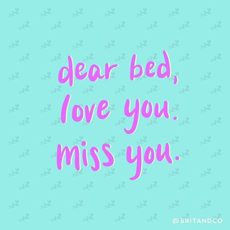Dear bed, love you. Miss you.