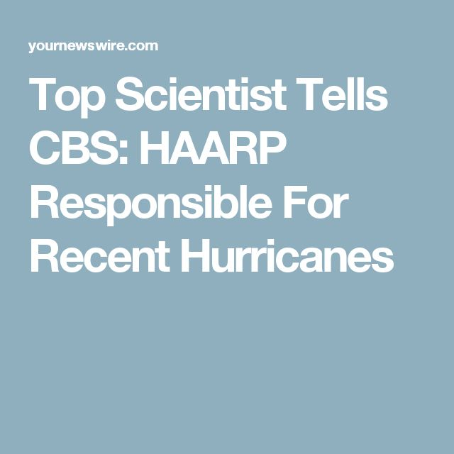 Top Scientist Tells CBS: HAARP Responsible For Recent Hurricanes