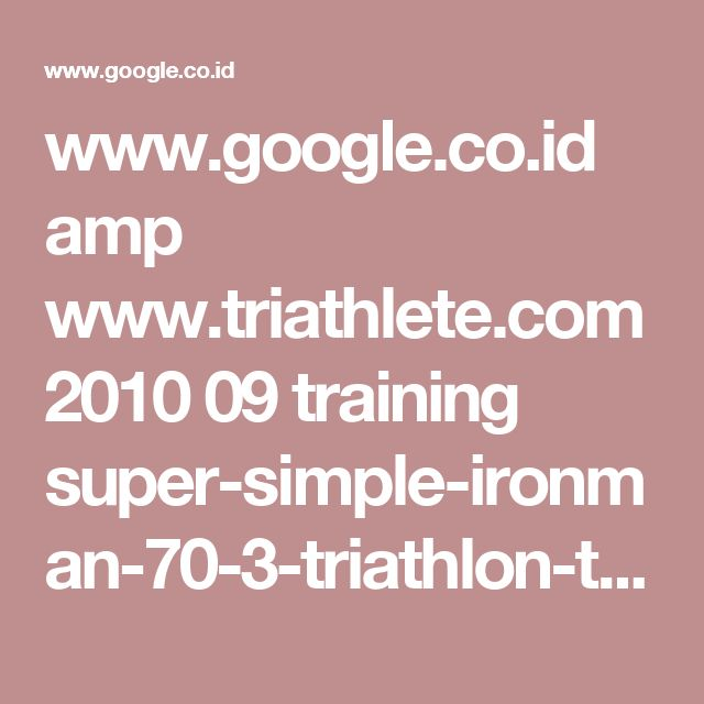 www.google.co.id amp www.triathlete.com 2010 09 training super-simple-ironman-70-3-triathlon-training-plan_12364 amp