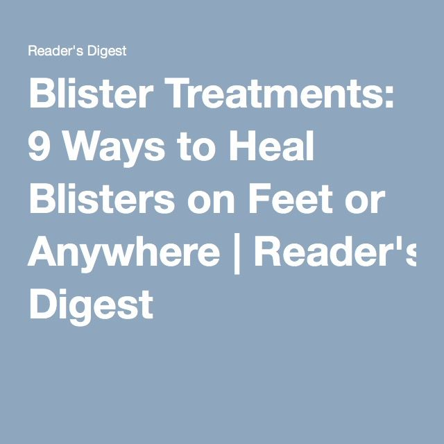Blister Treatments: 9 Ways to Heal Blisters on Feet or Anywhere | Reader's Digest