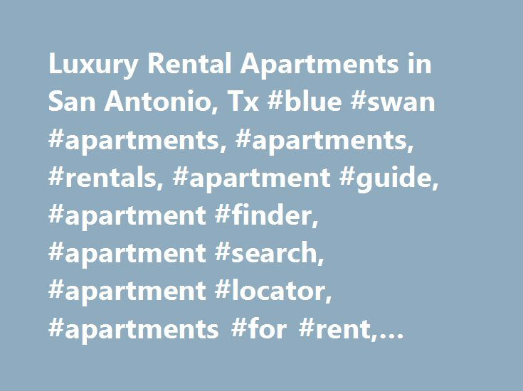 Luxury Rental Apartments in San Antonio, Tx #blue #swan #apartments, #apartments, #rentals, #apartment #guide, #apartment #finder, #apartment #search, #apartment #locator, #apartments #for #rent, #apartment #listings http://new-orleans.remmont.com/luxury-rental-apartments-in-san-antonio-tx-blue-swan-apartments-apartments-rentals-apartment-guide-apartment-finder-apartment-search-apartment-locator-apartments-for-rent-apa/  # Come Home to Blue Swan Apartments Premier relocation program Planned…