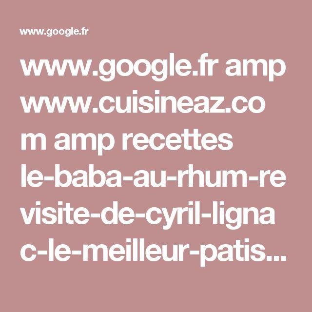www.google.fr amp www.cuisineaz.com amp recettes le-baba-au-rhum-revisite-de-cyril-lignac-le-meilleur-patissier-91336.aspx