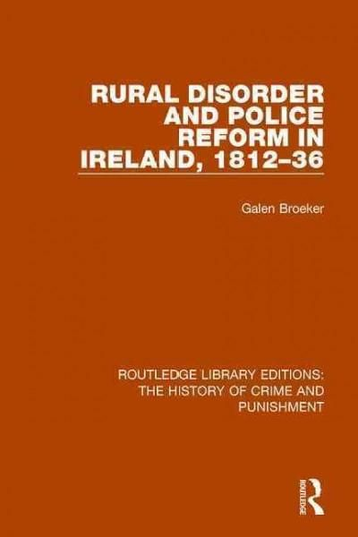 Rural Disorder and Police Reform in Ireland 1812-36