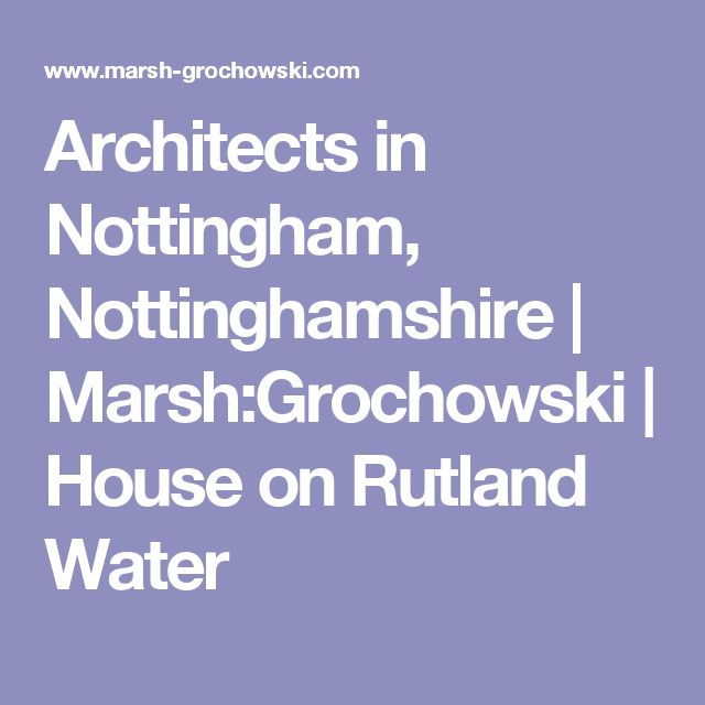 Architects in Nottingham, Nottinghamshire | Marsh:Grochowski | House on Rutland Water