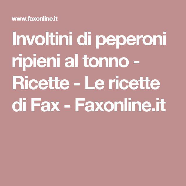 Involtini di peperoni ripieni al tonno - Ricette - Le ricette di Fax - Faxonline.it