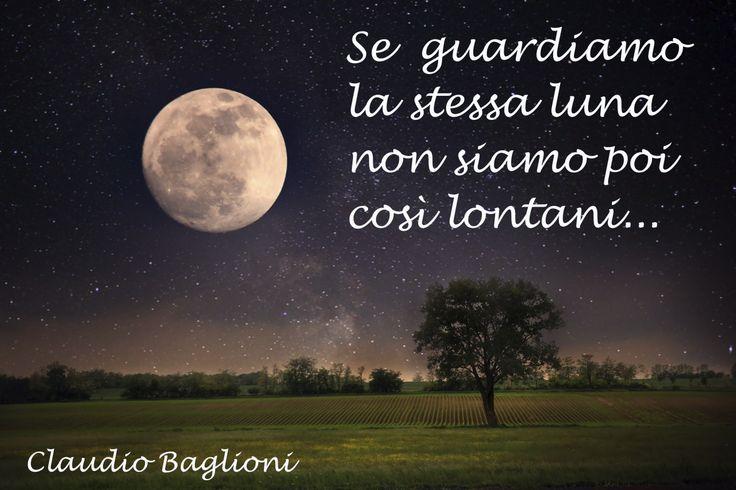 Se guardiamo la stessa luna non siamo poi così lontani... (Claudio Baglioni)