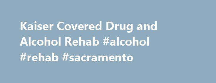 Kaiser Covered Drug and Alcohol Rehab #alcohol #rehab #sacramento http://wyoming.remmont.com/kaiser-covered-drug-and-alcohol-rehab-alcohol-rehab-sacramento/  # Are You Worried that a Loved One is Addicted? Call (877) 640-1943 to speak with a Treatment Consultant. Kaiser Covered Drug Rehab For more than 60 years, Kaiser Permanente health insurance has provided quality health coverage, serving customers from California to Washington, DC. Your Kaiser policy can be used for substance abuse…