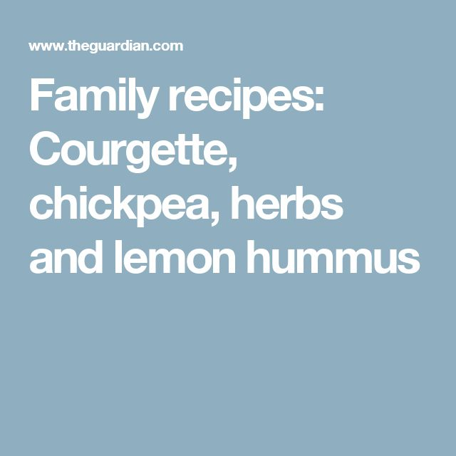 Family recipes: Courgette, chickpea, herbs and lemon hummus