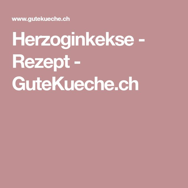 Herzoginkekse - Rezept - GuteKueche.ch