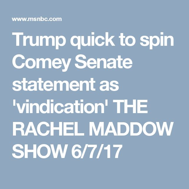 Trump quick to spin Comey Senate statement as 'vindication' THE RACHEL MADDOW SHOW 6/7/17