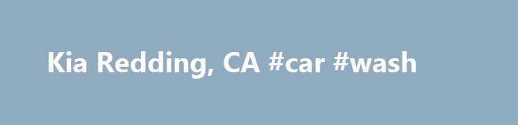 Kia Redding, CA #car #wash http://car.remmont.com/kia-redding-ca-car-wash/  #new used cars # New 2015-2016 Kia and Used Car Dealership near Chico and Redding, California Redding Kia. located at 418 E. Cypress Ave. Redding CA. takes pride in our helpful staff and we will do everything to make your car buying experience the best you have ever had. We have helped many people from […]The post Kia Redding, CA #car #wash appeared first on Car.