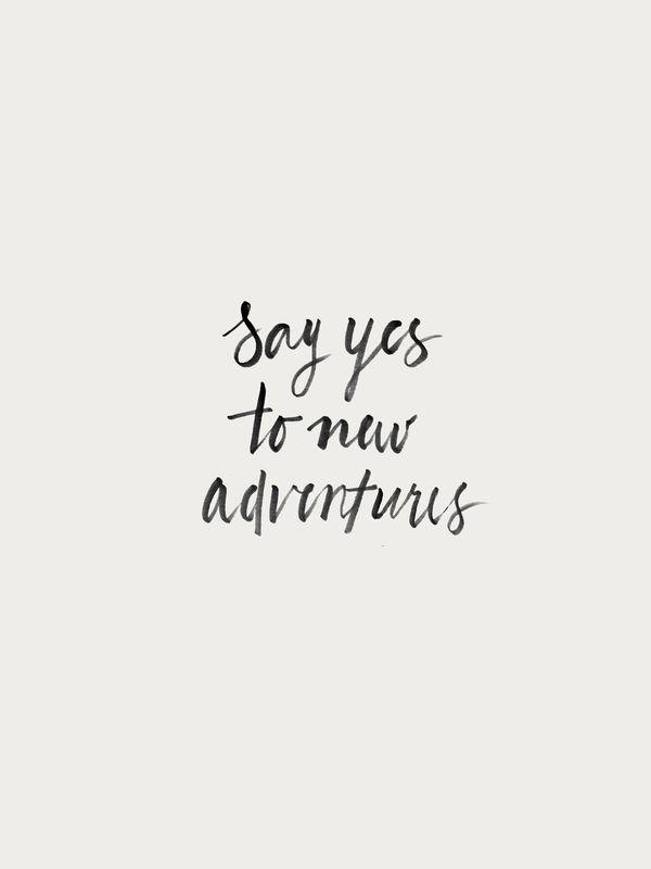 Say yes to new adventures. Vivre seul est une grande aventure ; une petite citation pour vous encourager !