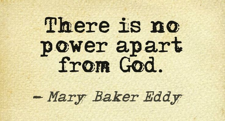 """There is no power apart from God."" Mary Baker Eddy This quote courtesy of @Pinstamatic (http://pinstamatic.com)"
