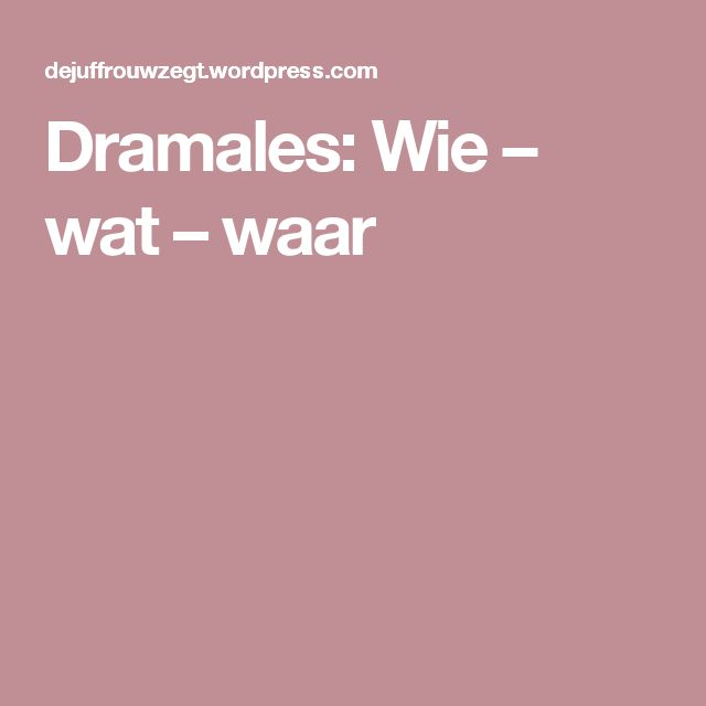 Dramales: Wie – wat – waar