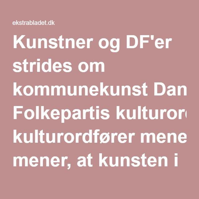 Kunstner og DF'er strides om kommunekunst Dansk Folkepartis kulturordfører mener, at kunsten i det offentlige rum ikke skal provokere - og borgerne skal bestemme