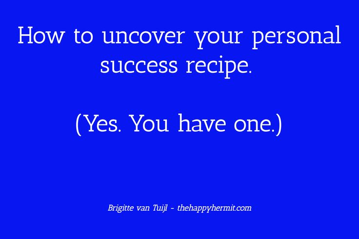 Stop looking at how others create success. What works for other people never works exactly like that for you. Uncover your own success recipe instead!