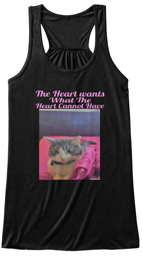 The Heart Wants What The Heart Cannot Have Black T-Shirt Front