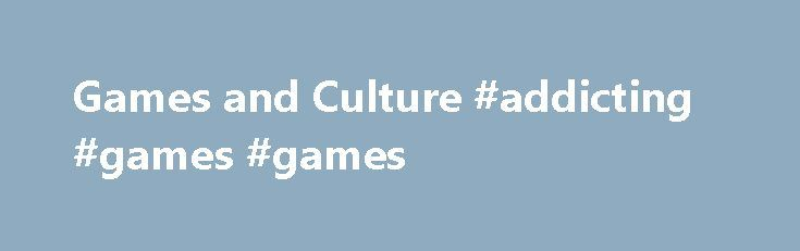 Games and Culture #addicting #games #games http://game.remmont.com/games-and-culture-addicting-games-games/  Games and Culture Games and Culture (G C ), peer-reviewed and published quarterly, is an international journal that promotes innovative theoretical and empirical research about games and culture within interactive media. The journal serves as a premiere outlet for ground-breaking work in the field of game studies and its scope includes the socio-cultural, political, and…
