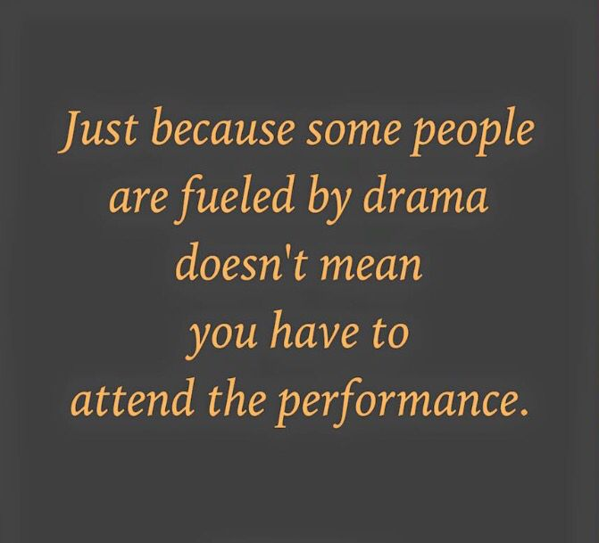 Just because some people are fueled by drama
