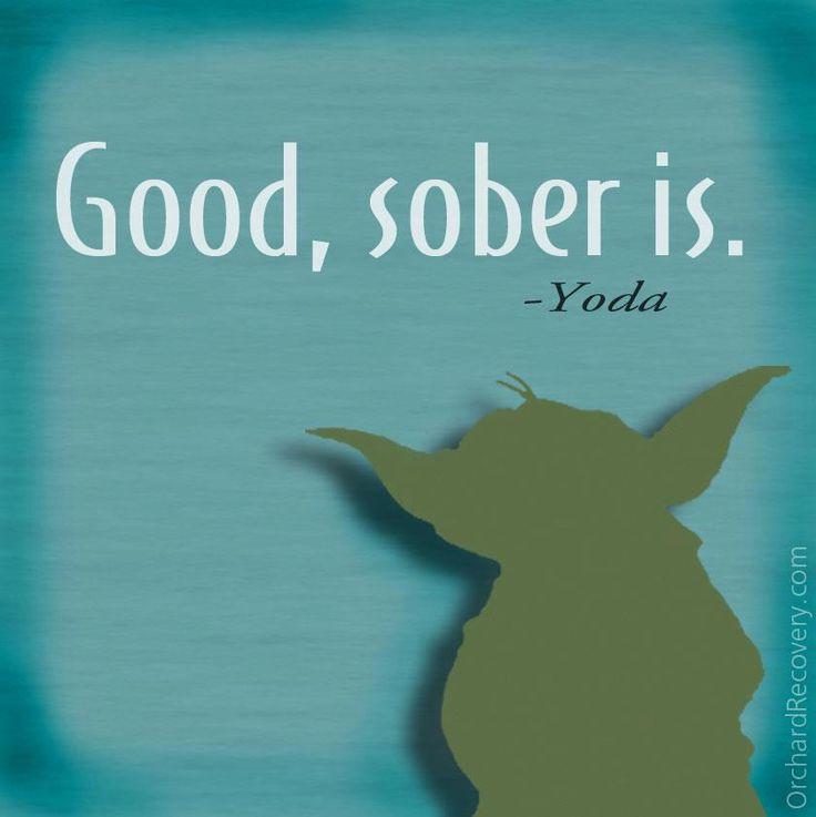 Good, sober is. #Yoda #StarWars #AddictionHope