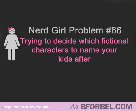 Nerd Girl Problem- Naming your children after fictional characters Our last child would have been McKenna Roxanne if hed been a girl! McKenna from somewhere in time and Roxanne from roxanne by Cyrano de Bergerac.>> I need to adopt then!