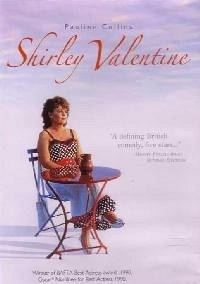 Shirley Valentine, one of my all time favorites!  The first time I saw it, I laughed until I cried!