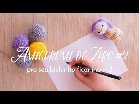 Amigurumi do Zero #3 - Pro seu Bichinho ficar Incrível