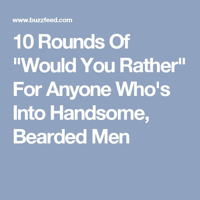 """10 Rounds Of """"Would You Rather"""" For Anyone Who's Into Handsome, Bearded Men"""