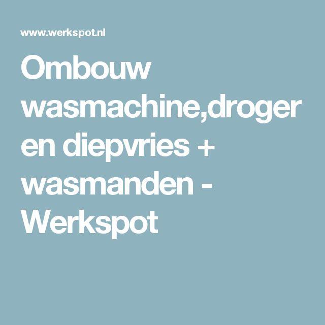 Ombouw wasmachine,droger en diepvries + wasmanden - Werkspot