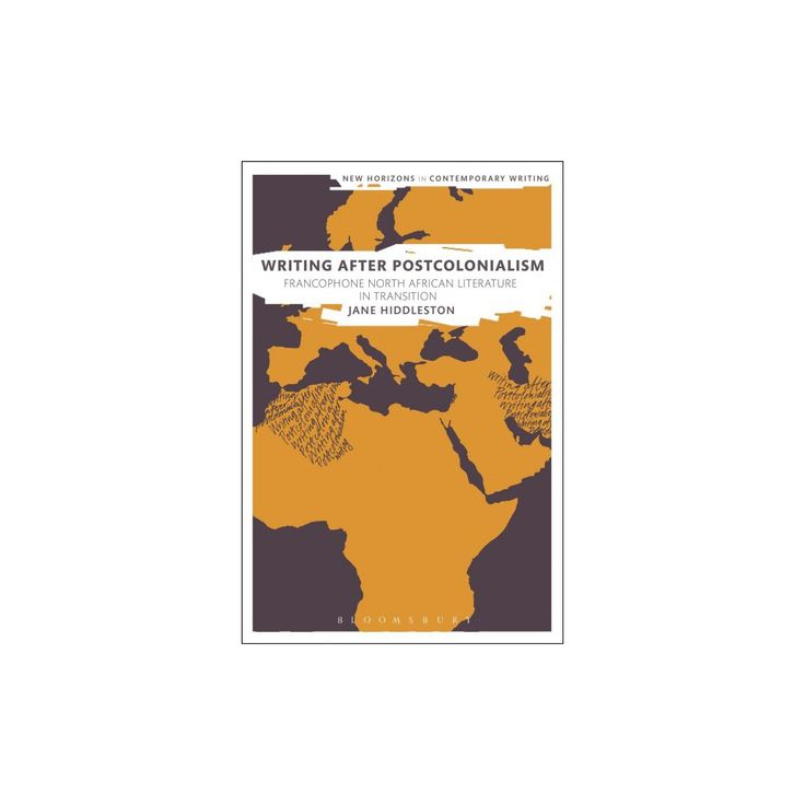 Writing After Postcolonialism : Francophone North African Literature in Transition (Hardcover) (Jane