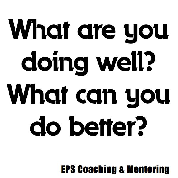 What are you doing well? What can you do better?  EPS Coaching & Mentoring http://www.easypropertysolutions.co.uk/Coaching-Mentoring.html