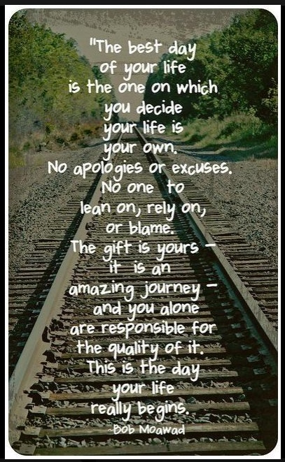 The best of your life is the one on which you decide your life is your own. No apologies or excuses. No one to lean on, rely on, or blame. The gift is yours - it is an amazing journey - and you alone are responsible for the quality of it. This is the day your life really begins. #quote