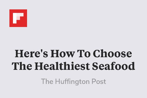 Here's How To Choose The Healthiest Seafood http://flip.it/M3HG6