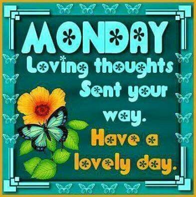 Monday Loving Thoughts Sent Your Way. Have A Lovely Day