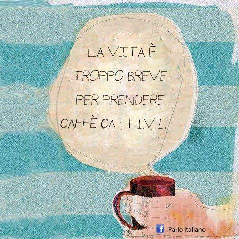 """""""Life is too short for bad coffee."""" http://tuscanmuse.com"""