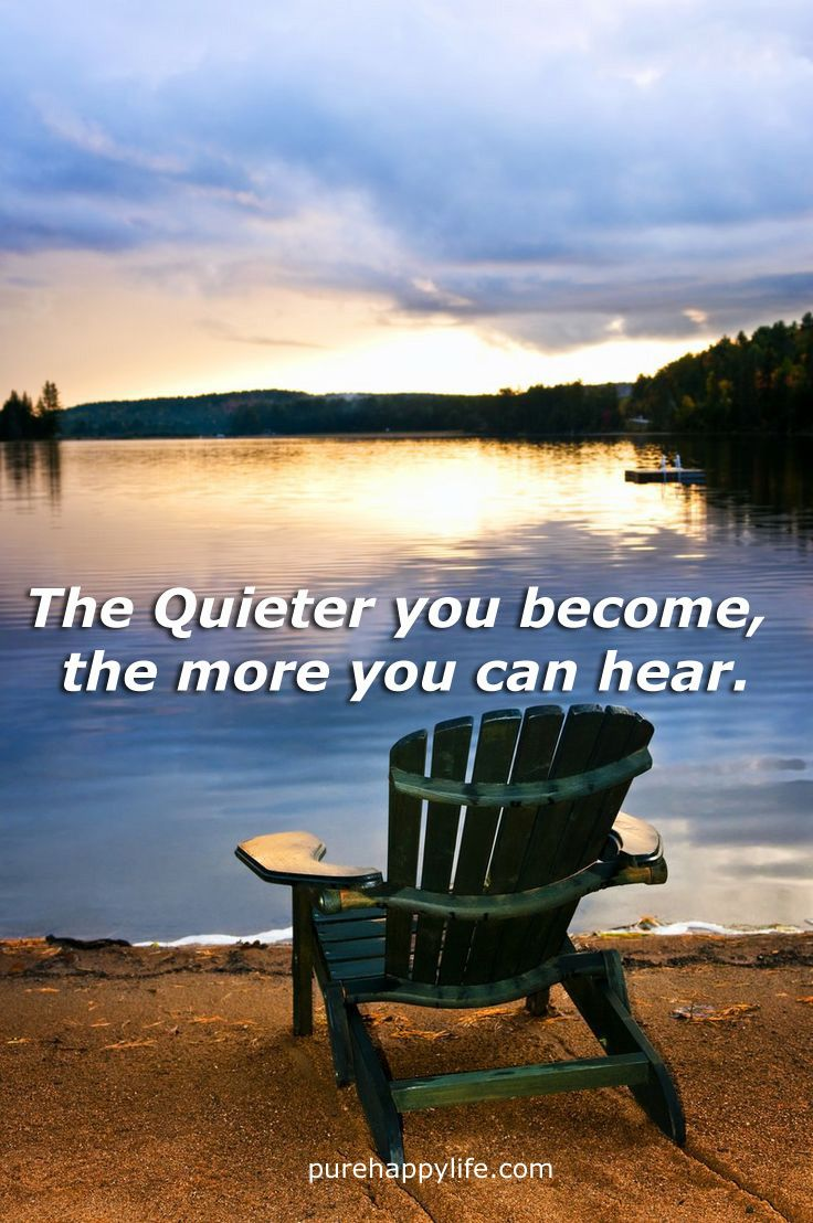 #quotes more on purehappylife.com - The Quieter you become, the more you can hear.