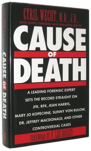 Cause of Death: A Leading Forensic Expert Sets the Record Straight by Cyril H. Wecht, http://www.amazon.com/dp/0525936610/ref=cm_sw_r_pi_dp_4QBRpb1X7RZJ0