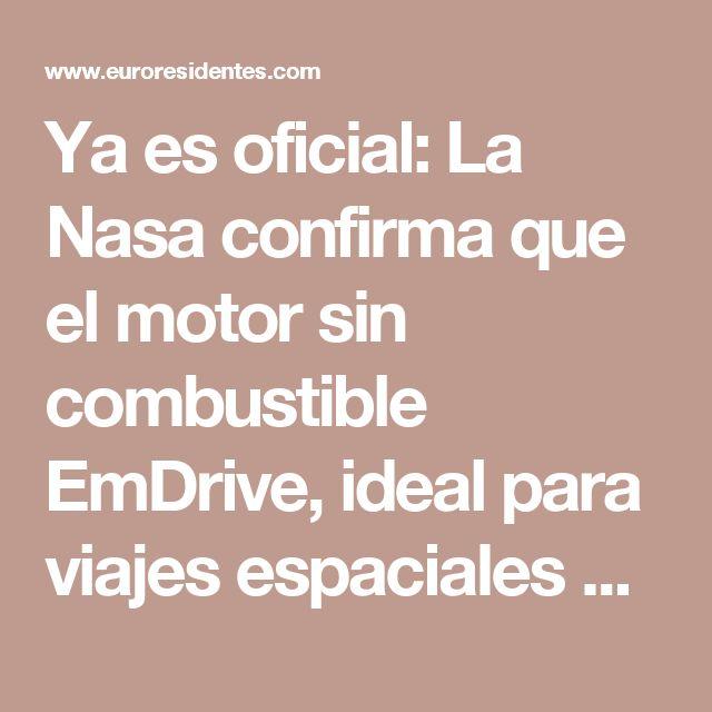Ya es oficial: La Nasa confirma que el motor sin combustible EmDrive, ideal para viajes espaciales de larga distancia, funciona - Avances Tecnológicos