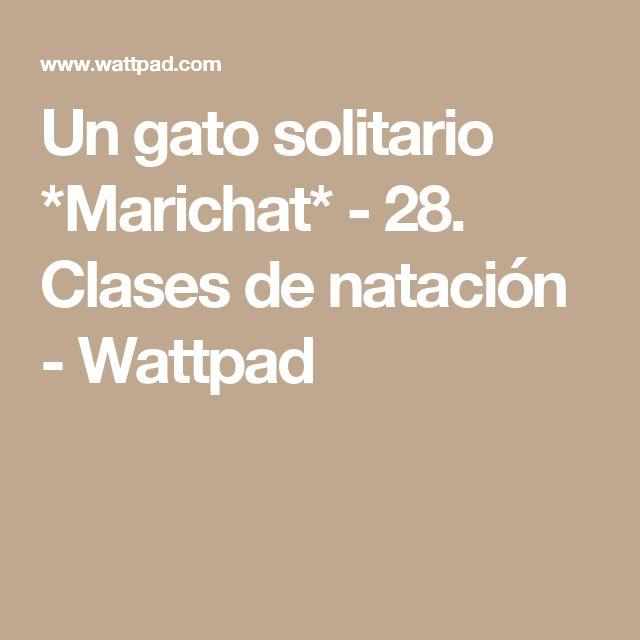 Un gato solitario *Marichat* - 28. Clases de natación - Wattpad